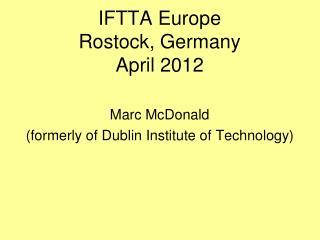 IFTTA Europe  Rostock, Germany  April 2012