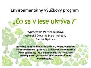 """Environmentálny výučbový program  """" Č o sa v lese ukrýva ?"""""""