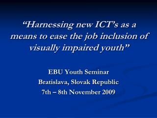 �Harnessing new ICT�s as a means to ease the job inclusion of visually impaired youth�