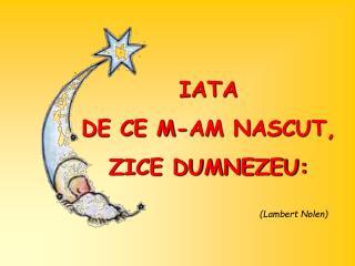 IATA DE CE M-AM NASCUT, ZICE DUMNEZEU:
