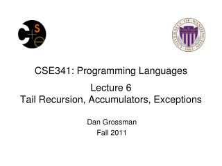 CSE341: Programming Languages Lecture  6 Tail Recursion, Accumulators, Exceptions