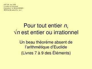 Pour tout entier  n ,   √ n  est entier ou irrationnel