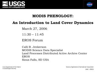 MODIS PHENOLOGY:  An Introduction to Land Cover Dynamics 	March 27, 2006 	11:30 – 11:45