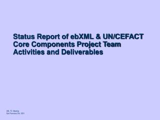 Status Report of ebXML & UN/CEFACT Core Components Project Team Activities and Deliverables