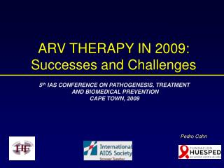 ARV THERAPY IN 2009: Successes and Challenges