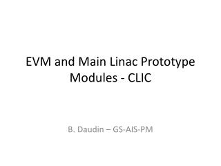 EVM and Main  Linac  Prototype Modules - CLIC