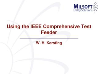 Using the IEEE Comprehensive Test Feeder W. H. Kersting