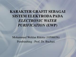 KARAKTER  GRAFIT  SEBAGAI  SISTEM ELEKTRODA PADA  ELECTRONIC WATER PURIFICATION  (EWP)