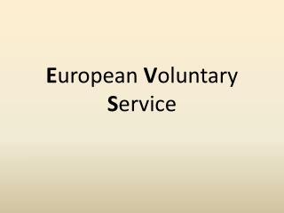 E uropean  V oluntary  S ervice