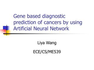 Gene based diagnostic prediction of cancers by using Artificial Neural Network