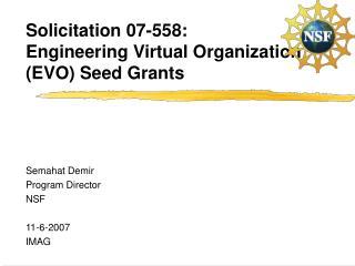 Solicitation 07-558: Engineering Virtual Organization  (EVO) Seed Grants