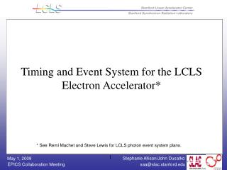 Timing and Event System for the LCLS Electron Accelerator*