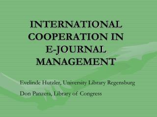 INTERNATIONAL COOPERATION IN  E-JOURNAL MANAGEMENT