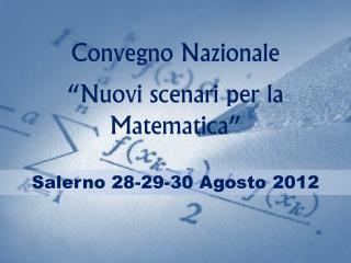 """Convegno Nazionale """"Nuovi scenari per la Matematica"""""""