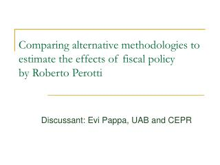 Comparing alternative methodologies to estimate the effects of fiscal policy by Roberto Perotti