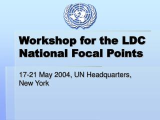 Workshop for the LDC National Focal Points