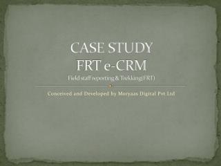 CASE STUDY FRT e-CRM Field staff reporting & Trekking(FRT)
