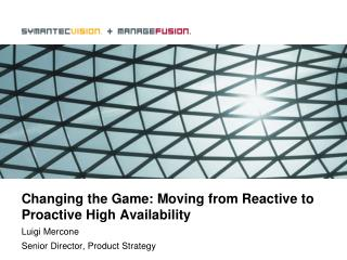 Changing the Game: Moving from Reactive to Proactive High Availability