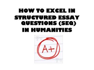 HOW TO EXCEL IN  STRUCTURED ESSAY QUESTIONS (SEQ) IN HUMANITIES