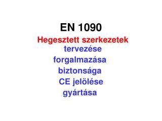 EN 1090 Hegesztett szerkezetek tervezése forgalmazása  biztonsága  CE jelölése gyártása
