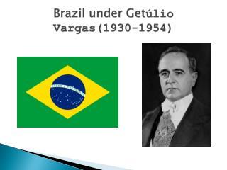 Brazil under  Get úlio Vargas(1930-1954)