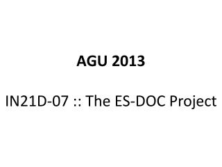 AGU 2013 IN21D- 07 :: The ES-DOC Project