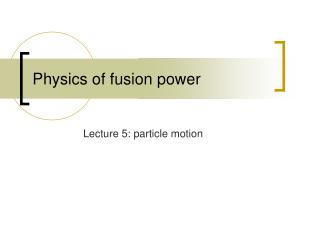 Physics of fusion power