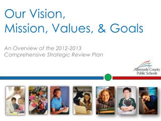 Our Vision,  Mission, Values, & Goals An Overview of the 2012-2013