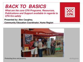 Presented by: Alex Caughey,  Community Education Coordinator, Hume Region
