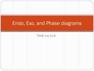 Endo,  Exo , and Phase diagrams