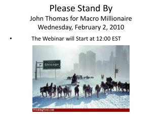 Please Stand By John Thomas for Macro Millionaire Wednesday,  February 2 ,  2010