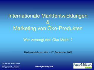Internationale Marktentwicklungen  & Marketing von Öko-Produkten Wer versorgt den Öko-Markt ?