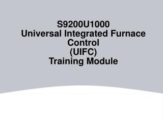 S9200U1000 Universal Integrated Furnace Control  UIFC Training Module