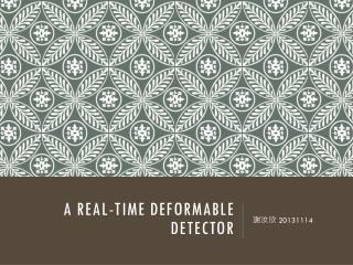 A Real-Time Deformable Detector