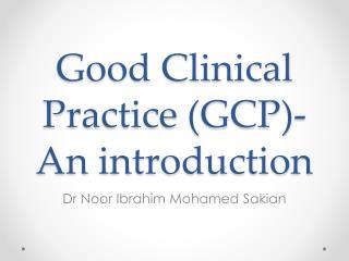 Good Clinical Practice (GCP)- An introduction