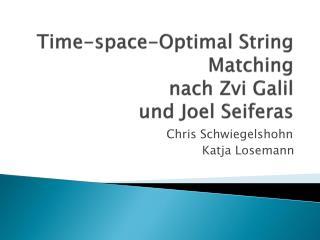 Time- space -Optimal String  Matching nach  Zvi Galil und Joel  Seiferas
