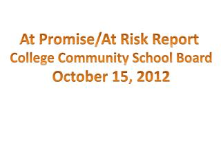At Promise/At Risk Report  College Community School Board October 15, 2012
