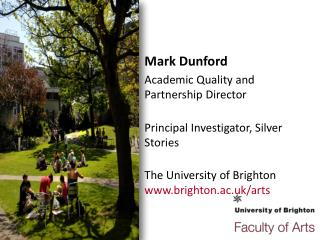 Mark Dunford Academic Quality and Partnership Director Principal Investigator, Silver Stories