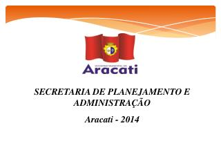 SECRETARIA DE PLANEJAMENTO E ADMINISTRAÇÃO Aracati - 2014