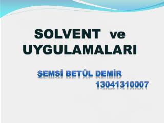 SOLVENT   ve     UYGULAMALARI
