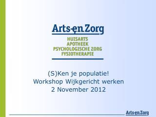 (S)Ken je  populatie ! Workshop  Wijkgericht werken 2 November 2012