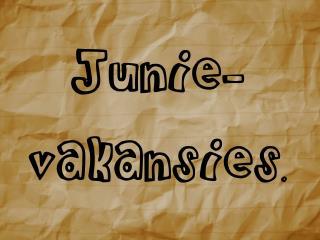 Junie -  vakansies .