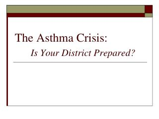 The Asthma Crisis:   Is Your District Prepared