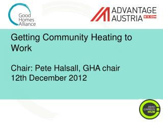 Getting Community Heating to Work Chair:  Pete  Halsall , GHA chair 12th  December  2012