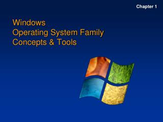Windows  Operating System Family   Concepts & Tools