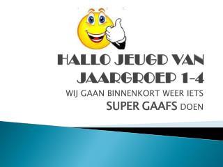 HALLO JEUGD VAN JAARGROEP 1-4