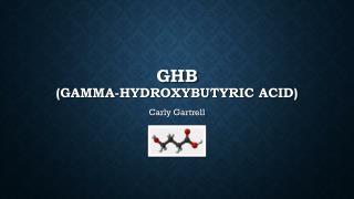 GHB (Gamma- Hydroxybutyric  Acid)
