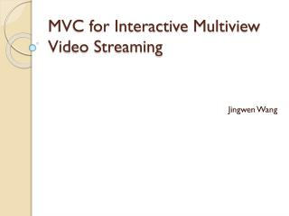 MVC for Interactive  Multiview  Video Streaming