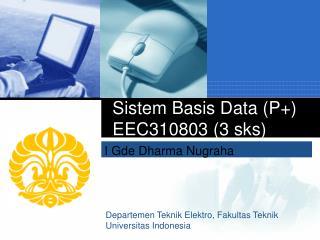 Sistem Basis Data (P+) EEC310803  (3 sks)