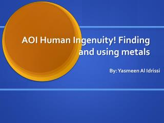 AOI Human Ingenuity! Finding and using metals